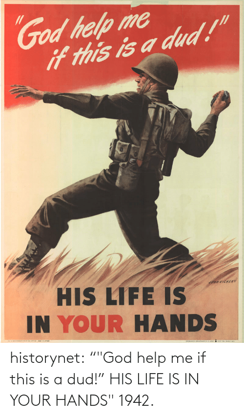 """God Help Me: God help me  if this is a dud!""""  HIS LIFE IS  IN YOUR HANDS  JONH VICHERY  GOVERNENT PRINTING OFICE -0-me  ORDHANCE BEPATEN,AT I Oowe historynet:  """"""""God help me if this is a dud!"""" HIS LIFE IS IN YOUR HANDS"""" 1942."""