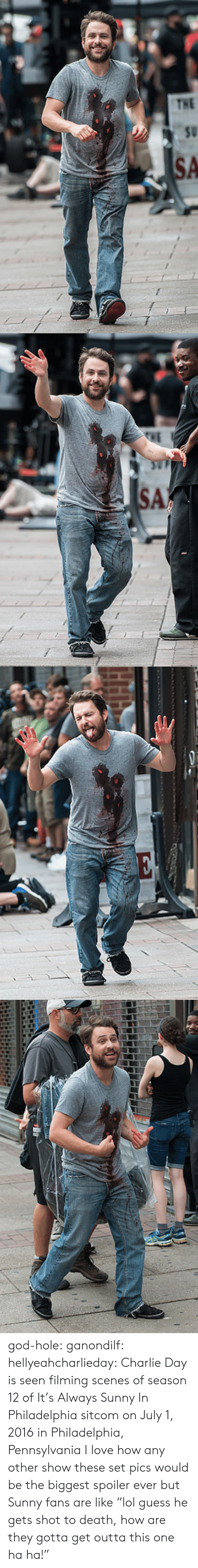 "Charlie, God, and Love: god-hole:  ganondilf:  hellyeahcharlieday:  Charlie Day is seen filming scenes of season 12 of It's Always Sunny In Philadelphia sitcom on July 1, 2016 in Philadelphia, Pennsylvania  I love how any other show these set pics would be the biggest spoiler ever but Sunny fans are like ""lol guess he gets shot to death, how are they gotta get outta this one ha ha!"""