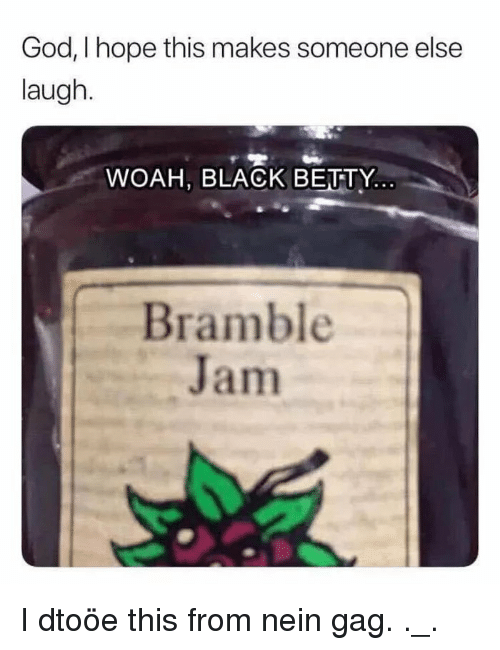 Bramble Jam: God, I hope this makes someone else  laugh.  WOAH, BLACK BEUTY.  Bramble  Jam I dtoöe this from nein gag. ._.