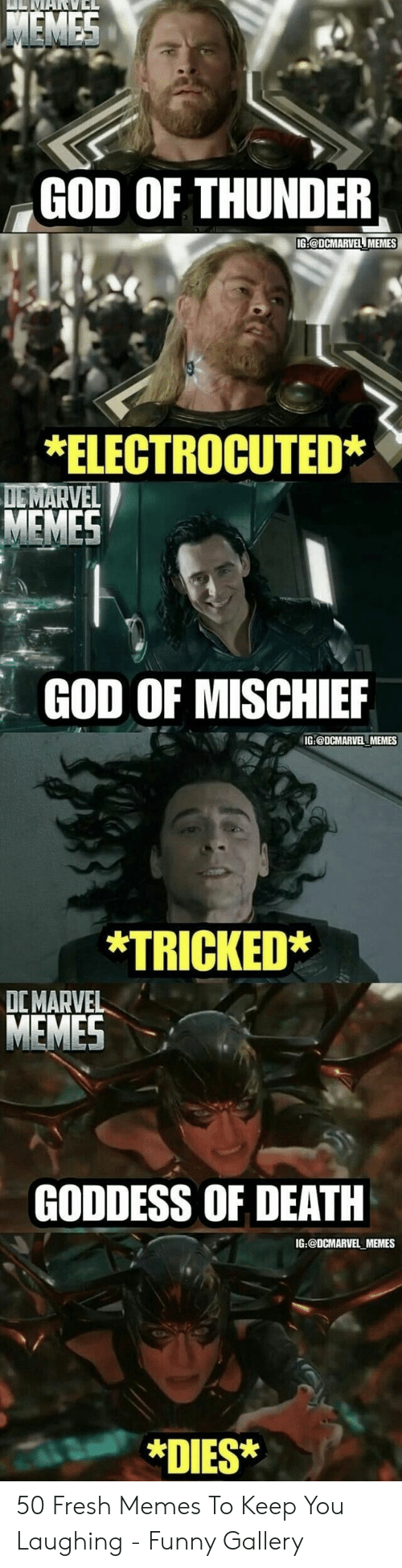 electrocuted: GOD OF THUNDER  IG:@DCMARVEL MEMES  *ELECTROCUTED*  MEMES  GOD OF MISCHIEF  IG:@DCMARVEL MEMES  *TRICKED*  DCMARVEL  GODDESS OF DEATH  IG:@DCMARVEL MEMES  *DIES* 50 Fresh Memes To Keep You Laughing - Funny Gallery