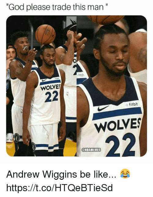 "wiggins: ""God please trade this man""  itbit  WOLVE  fitbit  WOLVES  @NBAMEMES Andrew Wiggins be like... 😂 https://t.co/HTQeBTieSd"