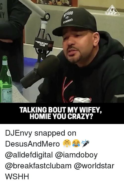 Crazy, God, and Homie: GOD  TALKING BOUT MY WIFEY,  HOMIE YOU CRAZY? DJEnvy snapped on DesusAndMero 😤😂🎤 @alldefdigital @iamdoboy @breakfastclubam @worldstar WSHH