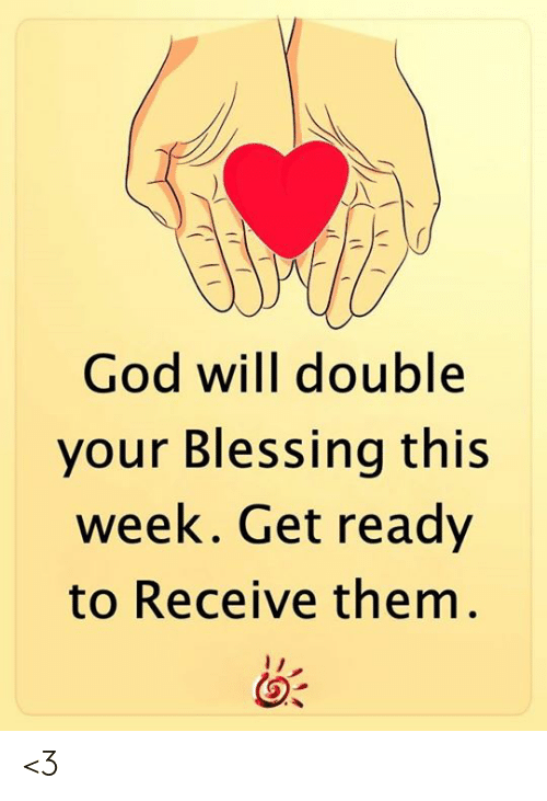 God, Memes, and 🤖: God will double  your Blessing this  week. Get ready  to Receive them. <3