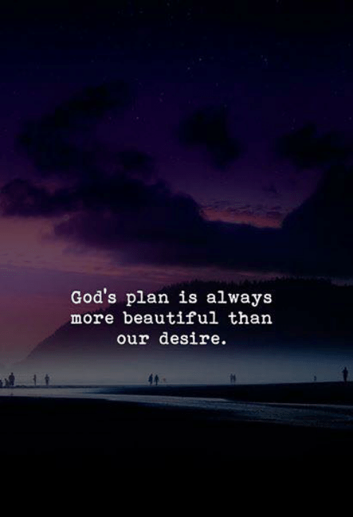 desire: God's plan is always  more beautiful than  our desire.
