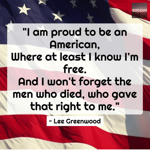"""im free: GODS411  """"I am proud to be an  American,  Where at least I know I'm  free  And I won't forget the  men who died, Who gave  that right to me.""""  « Lee Greenwood"""