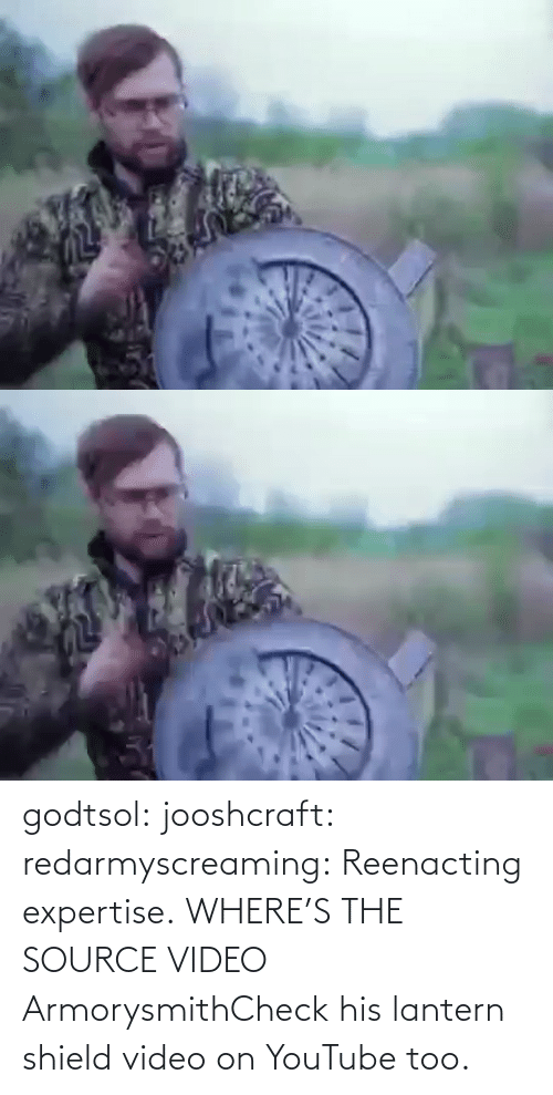 check: godtsol:  jooshcraft:  redarmyscreaming: Reenacting expertise.   WHERE'S THE SOURCE VIDEO  ArmorysmithCheck his lantern shield video on YouTube too.