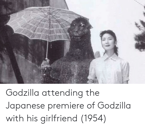 Godzilla, Girlfriend, and Japanese: Godzilla attending the Japanese premiere of Godzilla with his girlfriend (1954)