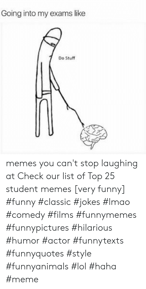 Funny, Lmao, and Lol: Going into my exams like  Do Stuff memes you can't stop laughing at  Check our list of Top 25 student memes [very funny] #funny #classic #jokes #lmao #comedy #films #funnymemes #funnypictures #hilarious #humor #actor #funnytexts #funnyquotes #style #funnyanimals #lol #haha #meme