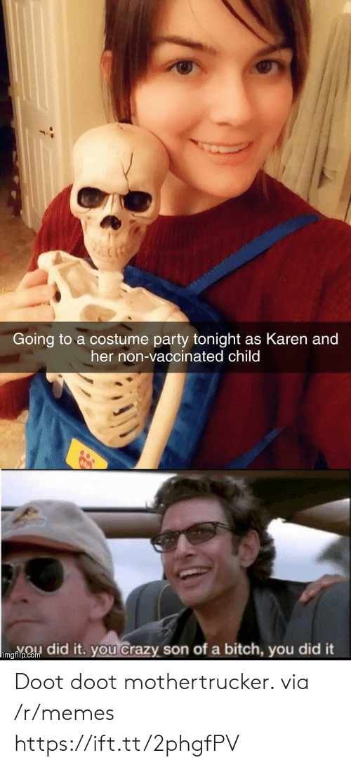 doot: Going to a costume party tonight as Karen and  her non-vaccinated child  imgnpCo did it. you Crazy son of a bitch, you did it Doot doot mothertrucker. via /r/memes https://ift.tt/2phgfPV