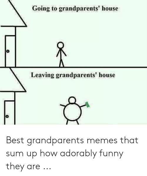 Adorably Funny: Going to grandparents' house  Leaving grandparents' house Best grandparents memes that sum up how adorably funny they are ...