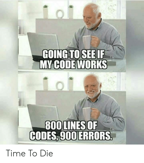 My Code Works: GOING TO SEE IF  MY CODE WORKS  800 LINES OF  CODES, 900ERRORS. Time To Die