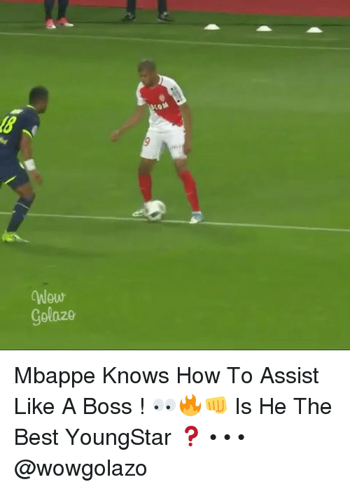 Memes, Best, and How To: golazo.  COM Mbappe Knows How To Assist Like A Boss ! 👀🔥👊 Is He The Best YoungStar ❓ • • • @wowgolazo