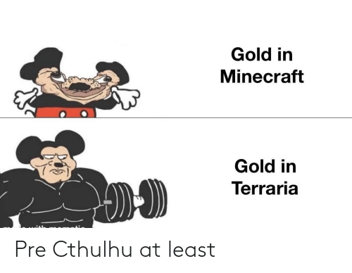 minecraft: Gold in  Minecraft  Gold in  Terraria Pre Cthulhu at least