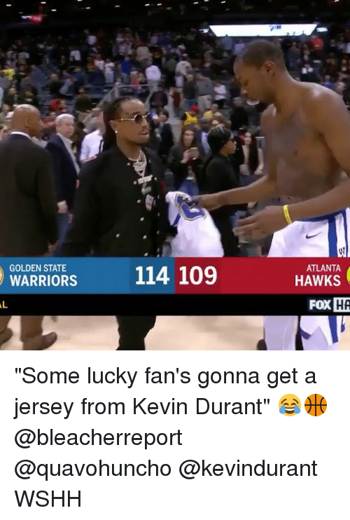 "Kevin Durant, Memes, and Wshh: GOLDEN STATE  ATLANTA  WARRIORS  114 109  HAWKS  FoX  HA ""Some lucky fan's gonna get a jersey from Kevin Durant"" 😂🏀 @bleacherreport @quavohuncho @kevindurant WSHH"