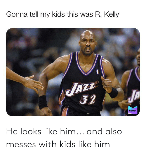 R. Kelly: Gonna tell my kids this was R. Kelly  AZZ  32  JA  MEMES He looks like him... and also messes with kids like him