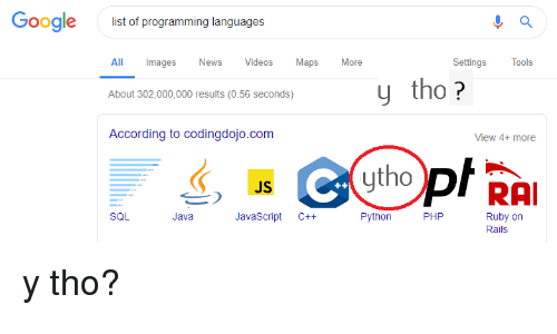 News, Videos, and Images: Gooale  list of programming languages  All  Images  News  Videos  Maps More  Settings  Tools  y tho?  About 302,000,000 results (0.56 seconds)  According to codingdojo.com  View 4+ more  ytho  RAI  JS  SQL  Ruby on  Rails  Java  JavaScript C++  Python  PHP y tho?