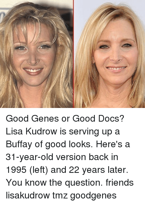 Good Looks: Good Genes or Good Docs? Lisa Kudrow is serving up a Buffay of good looks. Here's a 31-year-old version back in 1995 (left) and 22 years later. You know the question. friends lisakudrow tmz goodgenes