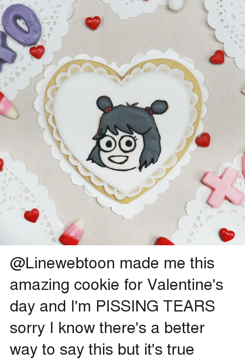 Cookiness: GOOD @Linewebtoon made me this amazing cookie for Valentine's day and I'm PISSING TEARS sorry I know there's a better way to say this but it's true
