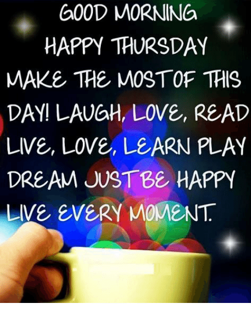 Good Morning Happy Thursday Make The Mostof This Day Laugh Love