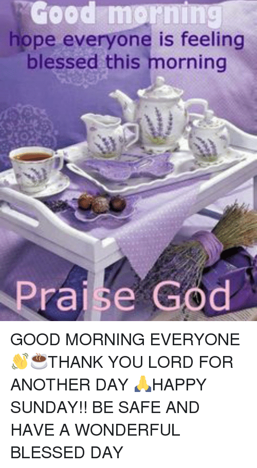 Good Morning Hope Everyone Is Feeling Blessed This Morning Praise G