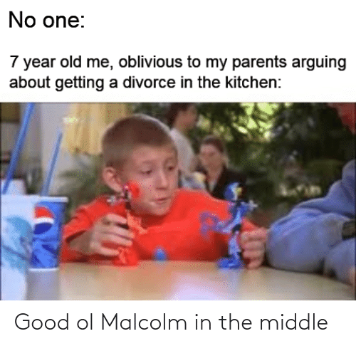 malcolm: Good ol Malcolm in the middle