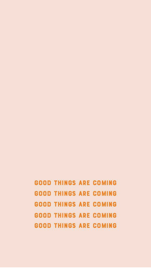 ming: GOOD THINGS ARE CO MING  GOOD THINGS ARE COMING  GOOD THINGS ARE COMING  GOOD THINGS ARE CO MING  GOOD THINGS ARE COMING