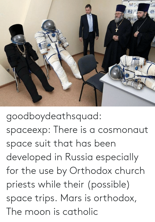 Church: goodboydeathsquad:  spaceexp:  There is a cosmonaut space suit that has been developed in Russia especially for the use by Orthodox church priests while their (possible) space trips.    Mars is orthodox, The moon is catholic