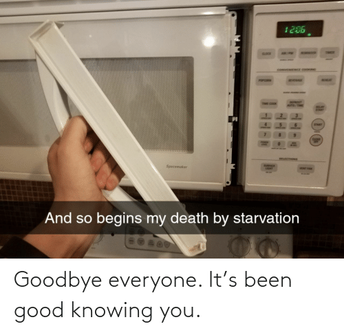 knowing: Goodbye everyone. It's been good knowing you.