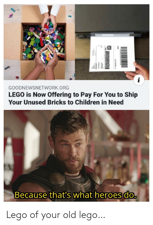 Because Thats: GOODNEWSNETWORK.ORG  LEGO is Now Offering to Pay For You to Ship  Your Unused Bricks to Children in Need  Because that's what heroes do. Lego of your old lego…