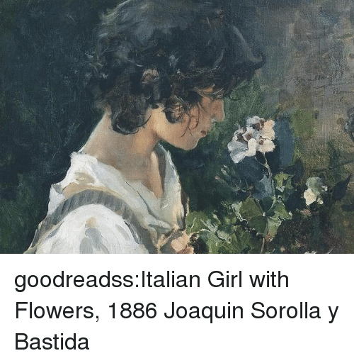 Tumblr, Blog, and Flowers: goodreadss:Italian Girl with Flowers, 1886 Joaquin Sorolla y Bastida