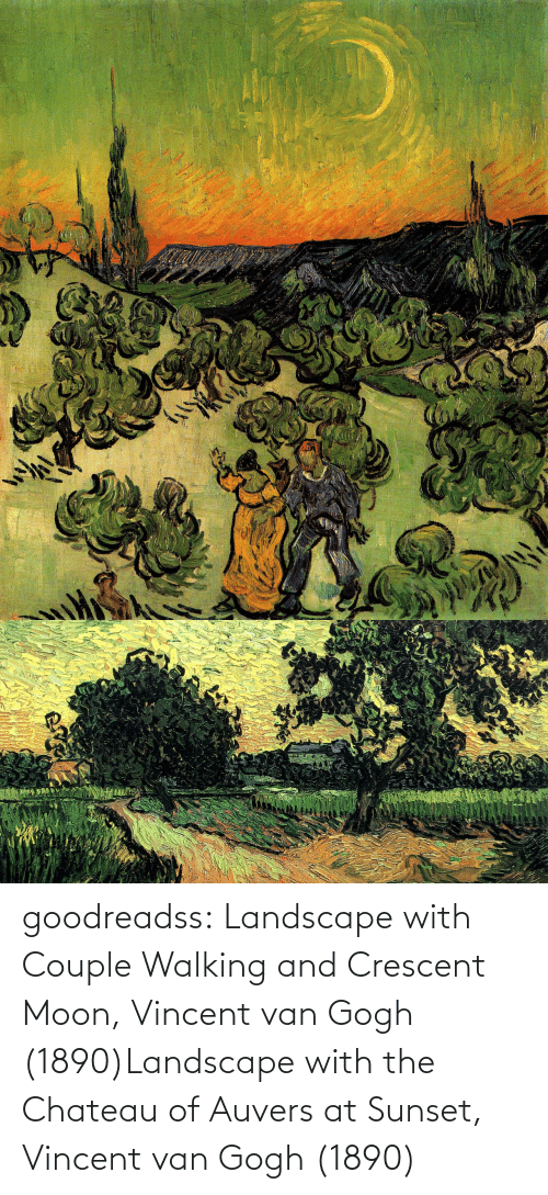 walking: goodreadss: Landscape with Couple Walking and Crescent Moon, Vincent van Gogh (1890)Landscape with the Chateau of Auvers at Sunset, Vincent van Gogh (1890)