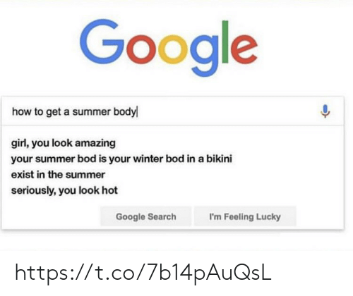 Summer Body: Google  how to get a summer body  girl, you look amazing  your summer bod is your winter bod in a bikini  exist in the summer  seriously, you look hot  Google Search  I'm Feeling Lucky https://t.co/7b14pAuQsL