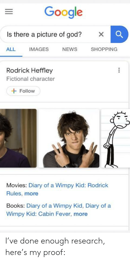 Google Is There A Picture Of God X All Images News Shopping Rodrick Heffley Fictional Character Follow Movies Diary Of A Wimpy Kid Rodrick Rules More Books Diary Of A Wimpy Kid