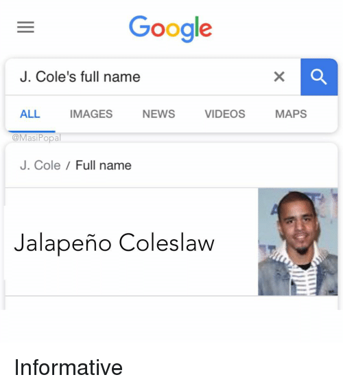 Opa: Google  J. Cole's full name  ALL IMAGES NEWS VIDEOS MAPS  opa  J. Cole /Full name  Jalapeño Coleslaw Informative