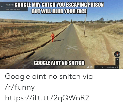 No Snitch: GOOGLE MAY CATCH VOUESCAPING PRISON  Street View- Aug 2010  GOOGLE AINT NO SNITCH  3 KHide imagery Google aint no snitch via /r/funny https://ift.tt/2qQWnR2