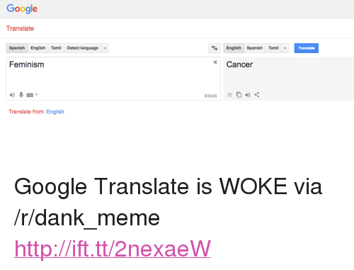 "tamil: Google  Translate  SpanishEnglish TaiDetect language  English Spaish Tamil  Translate  Feminism  *Cancer  8/5000  ☆04)く  Translate from: English <p>Google Translate is WOKE via /r/dank_meme <a href=""http://ift.tt/2nexaeW"">http://ift.tt/2nexaeW</a></p>"