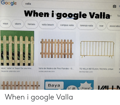 Google, Urban, and Com: Google valla  When i google Valla  Too  vaya stormheroes valla beachcampus valla  lorenzo vallansw associates  vaya', 'valla' or 'baya Do you kno...  his pania-valencia. com  Valla de Madera de Pino Flandes-O  outlet-piscin as.co m  TQ VALLA METÁLICA I TECNOL Urban  tecnolurban.com When i google Valla