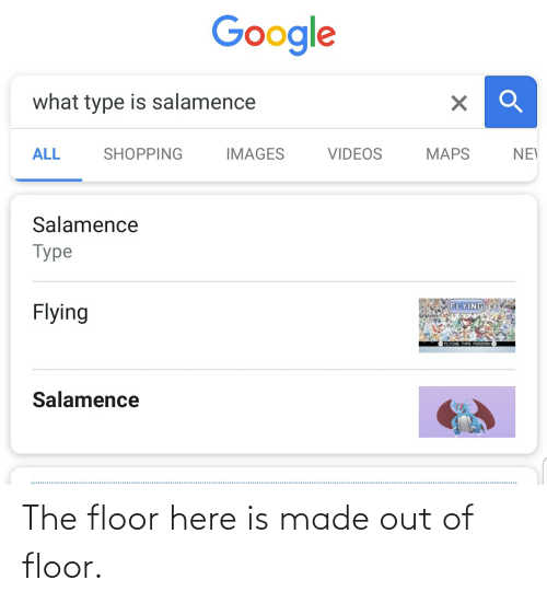 Salamence: Google  what type is salamence  ALL  SHOPPING  IMAGES  VIDEOS  MAPS  NE  Salamence  Type  FLYING  Flying  FLVING TVE PODHON  Salamence  .............. The floor here is made out of floor.