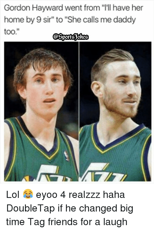 Gordon Hayward Went From L Ll Have Her Home By 9 Sir To She