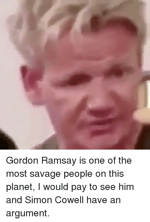 Gordon Ramsay Is One of the Most Savage People on This Planet I