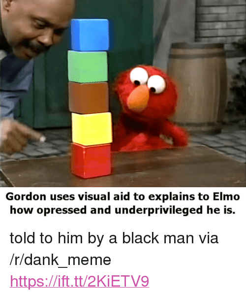 "Dank, Elmo, and Meme: Gordon uses visual aid to explains to Elmo  how opressed and underprivileged he is. <p>told to him by a black man via /r/dank_meme <a href=""https://ift.tt/2KiETV9"">https://ift.tt/2KiETV9</a></p>"