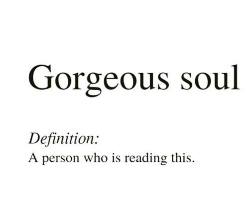 Definition, Gorgeous, and Who: Gorgeous soul  Definition  A person who is reading this.