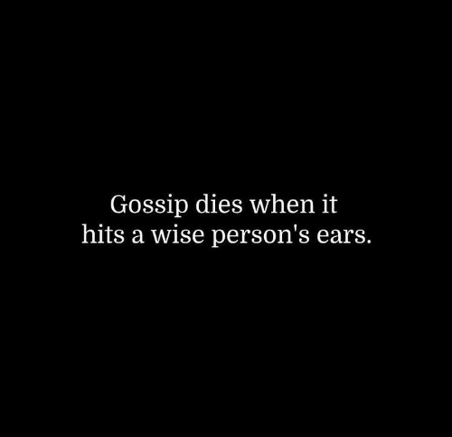 gossip: Gossip dies when it  hits a wise person's ears.