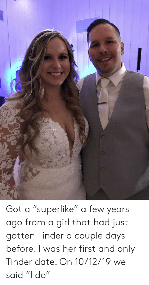 """Tinder, Date, and Girl: Got a """"superlike"""" a few years ago from a girl that had just gotten Tinder a couple days before. I was her first and only Tinder date. On 10/12/19 we said """"I do"""""""