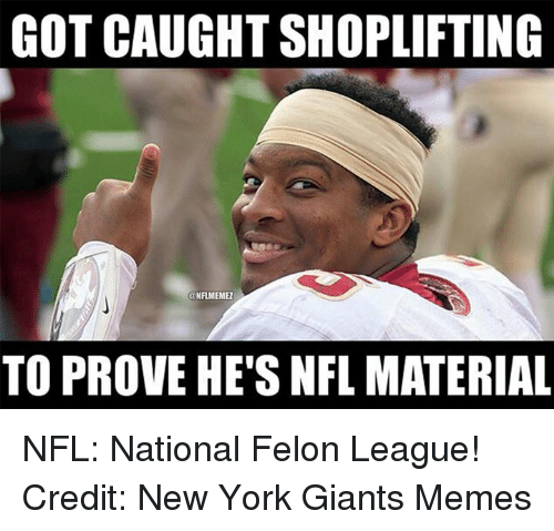 Memes, New York, and New York Giants: GOT CAUGHT SHOPLIFTING  ENFLMEMEL  TO PROVE HE'S NFL MATERIAL NFL: National Felon League! Credit: New York Giants Memes