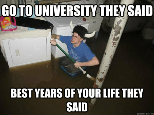 Quickmeme Com: GOTOUNIVERSITY THEY SAID  SUN  BEST YEARS OF YOUR LIFE THEY  SAID  quickmeme.com