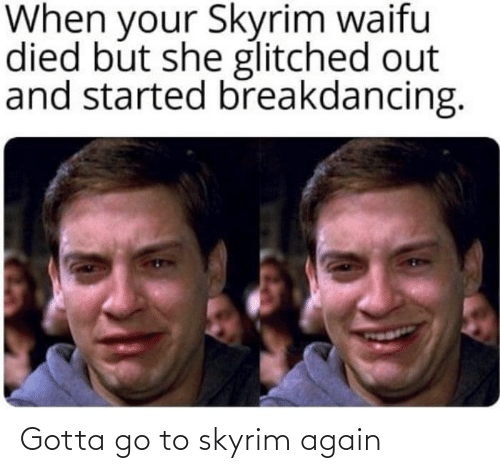again: Gotta go to skyrim again