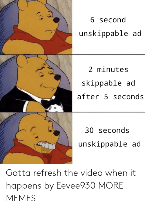 refresh: Gotta refresh the video when it happens by Eevee930 MORE MEMES