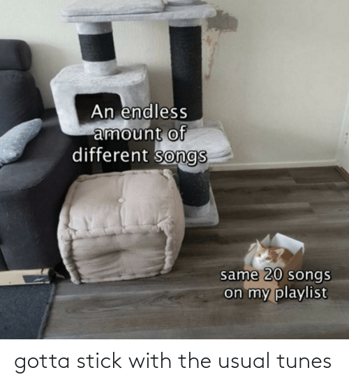 stick: gotta stick with the usual tunes