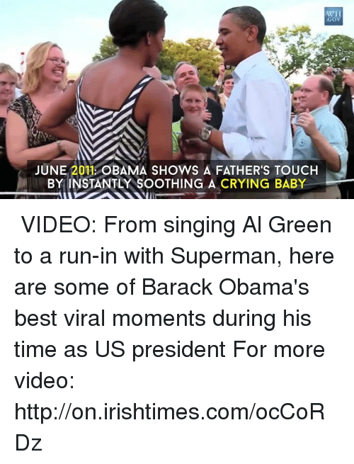 crying babies: GOV  JUNE 2011 OBAMA SHOWS A FATHER'S TOUCH  BY INSTANTLY SOOTHING A CRYING BABY ► VIDEO: From singing Al Green to a run-in with Superman, here are some of Barack Obama's best viral moments during his time as US president  For more video: http://on.irishtimes.com/ocCoRDz